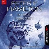 Im Sog der Zeit, Teil 2 - Das dunkle Universum, Band 4 (Ungekürzt) von Peter F. Hamilton