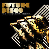 Future Disco, Vol. 10 - Complete. Repeat. A Disco Drama de Various Artists
