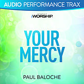 Your Mercy (Audio Performance Trax) by Paul Baloche