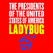 Ladybug by Presidents of the United States of America