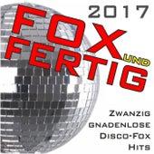 Fox und fertig 2017 - Zwanzig gnadenlose Discofox-Hits! by Various Artists
