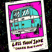 Goodbye Blue and White von Less Than Jake