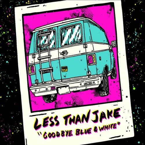 Goodbye Blue and White von Less Than Jake