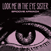 Look Me in the Eye Sister de Groove Armada