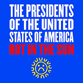 Rot in the Sun von Presidents of the United States of America