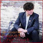 Believe It When I See It by Ron Sexsmith