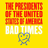 Bad Times by Presidents of the United States of America