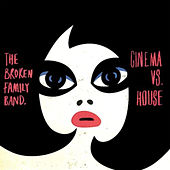 Cinema vs. House by The Broken Family Band