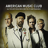 All the Lost Souls Welcome You to San Francisco von American Music Club