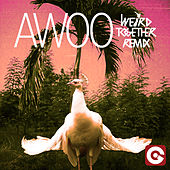 Awoo (Weird Together Remix) di Sofi Tukker