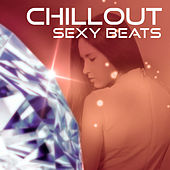 Chillout Sexy Beats – Sexy Chill Out Music, Deep Lounge, Electronic Music, Ambient, Chillout Dance Party von Chill Out
