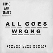 All Goes Wrong (Tough Love Remix) di Chase & Status