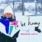 To Be Home by Brooksie Wells