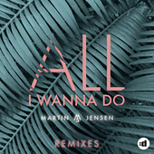 All I Wanna Do (Mandal & Forbes Edit) by Martin Jensen