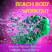 Beach Body Workout - Música Cardio Soulful Raggae Dance Party para Correr Treino Fitness con Sons Tropical House Oriental Lounge Electro Chillout by Various Artists
