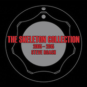 The Skeleton Collection 2005-2015 by Steve Roach