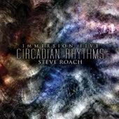 Immersion Five - Circadian Rhythms by Steve Roach