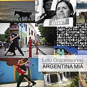 Argentina Mia by Lelio Grappasonno