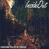 Everything You Put Me Through by Inside Out