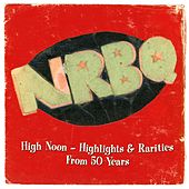 High Noon: Highlights & Rarities From 50 Years de NRBQ