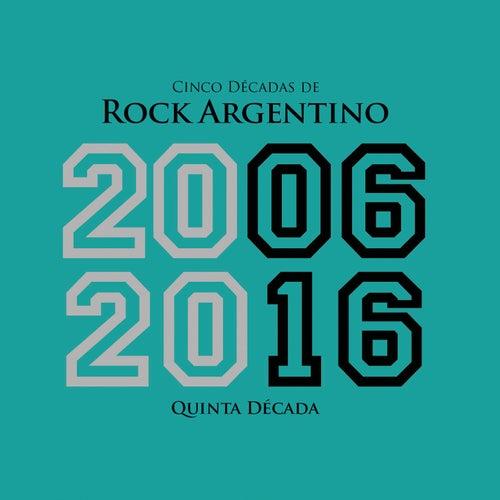 Cinco Décadas de Rock Argentino: Quinta Década 2006 - 2016 de Various Artists