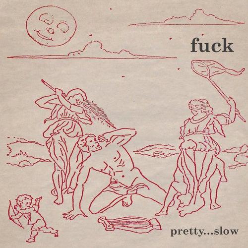 Pretty...Slow (Remastered) by F.U.C.K
