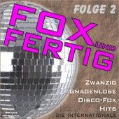 Fox und fertig - Zwanzig gnadenlose Disco-Fox-Hits - Die Internationale, Folge 2 by Various Artists