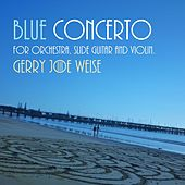 Blue Concerto for Orchestra (Slide Guitar and Violin) by Gerry Joe Weise