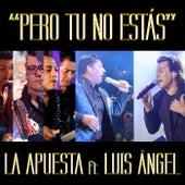 Pero Tu No Estás (feat. Luis Ángel) by La Apuesta