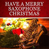 Have a Merry Saxophone Christmas by Saxophone Dreamsound