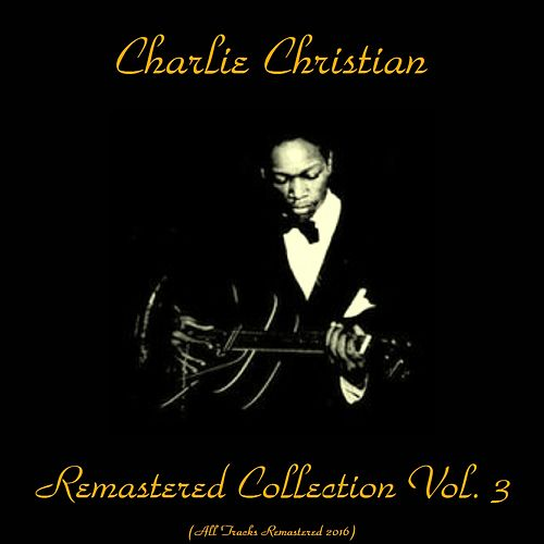 Remastered Collection, Vol. 3 (All Tracks Remastered 2016) by Charlie Christian