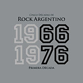 Cinco Décadas de Rock Argentino: Primera Década 1966 - 1976 de Various Artists