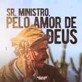 Sr. Ministro, pelo Amor de Deus de Adelmario Coelho