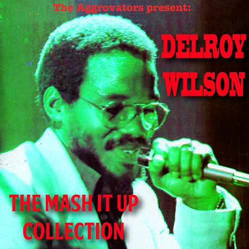 Delroy Wilson: The Mash It up Collection by Delroy Wilson