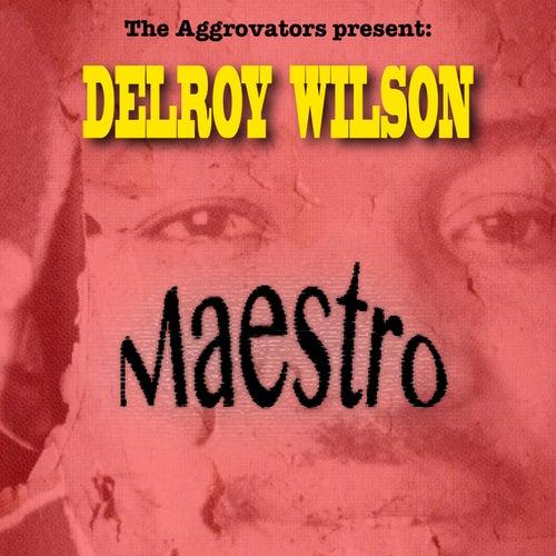 Delroy Wilson: Maestro by Delroy Wilson