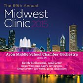 2015 Midwest Clinic: Avon Middle School Chamber Orchestra (Live) by Avon Middle School Chamber Orchestra