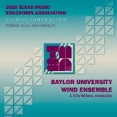 2016 Texas Music Educators Association (TMEA): Baylor University Wind Ensemble [Live] by Various Artists