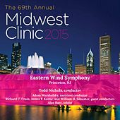 2015 Midwest Clinic: Eastern Wind Symphony (Live) by Various Artists