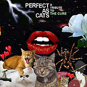 Perfect as Cats: A Tribute to the Cure by Various Artists