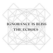 Ignorance Is Bliss by The Echoes