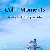 Calm Moments - Relaxing Music to Help You Relax von Relajacion Del Mar