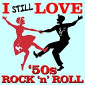 I Still Love '50s Rock 'n' Roll by Various Artists