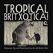 Tropical Britxotica! by Various Artists