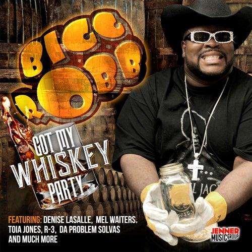 Got My Whiskey Party by Bigg Robb