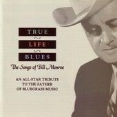True Life Blues: The Songs Of Bill Monroe by Bill Monroe