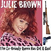 The Ex-beauty Queen's Got A Gun by Julie Brown