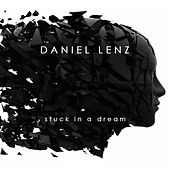 Stuck In A Dream by Daniel Lenz