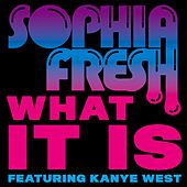 What It Is [feat. Kanye West] by Sophia Fresh