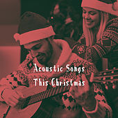 Acoustic Songs This Christmas by Various Artists