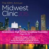 2015 Midwest Clinic: Hendrickson High School Saxophone Ensemble (Live) by Various Artists